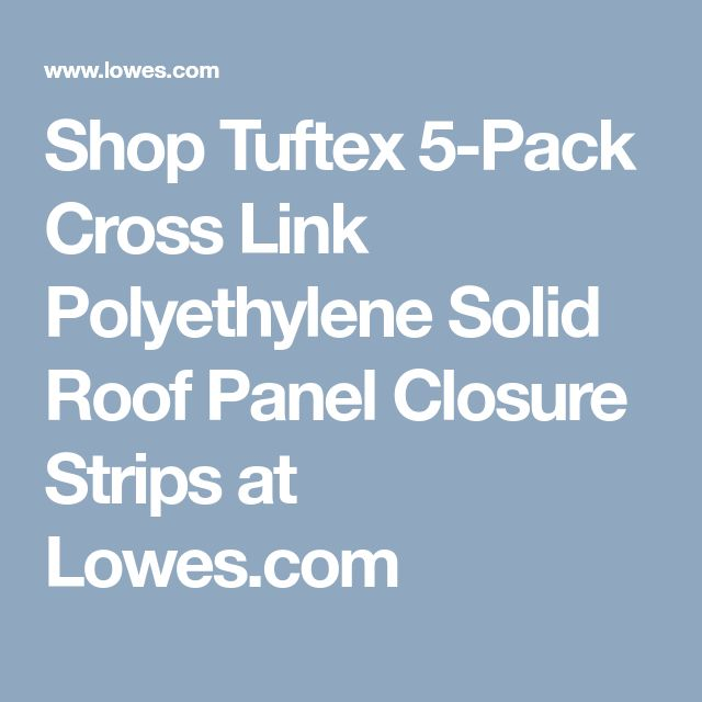 Shop Tuftex 5-Pack Cross Link Polyethylene Solid Roof Panel Closure Strips at Lowes.com