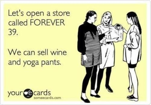 """Forever 39 Store..... OMGsh!! we need a """"Forever 29"""""""