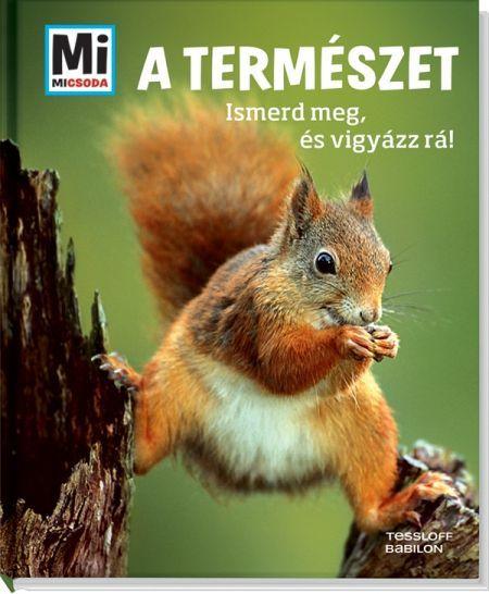 http://sokatolvasok.hu/a-termeszet-ismerd-meg-es-vigyazz-ra  A természet - Ismerd meg, és vigyázz rá! - Mi MICSODA A sorozat