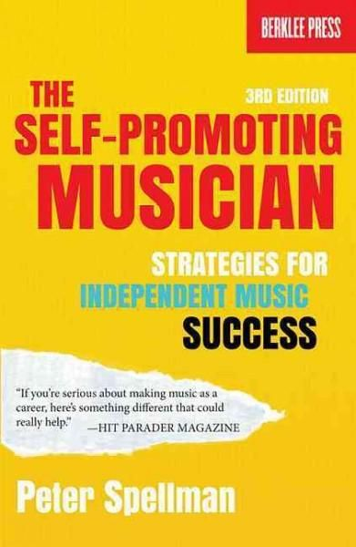 The Self-Promoting Musician: Strategies for Independent Music Success