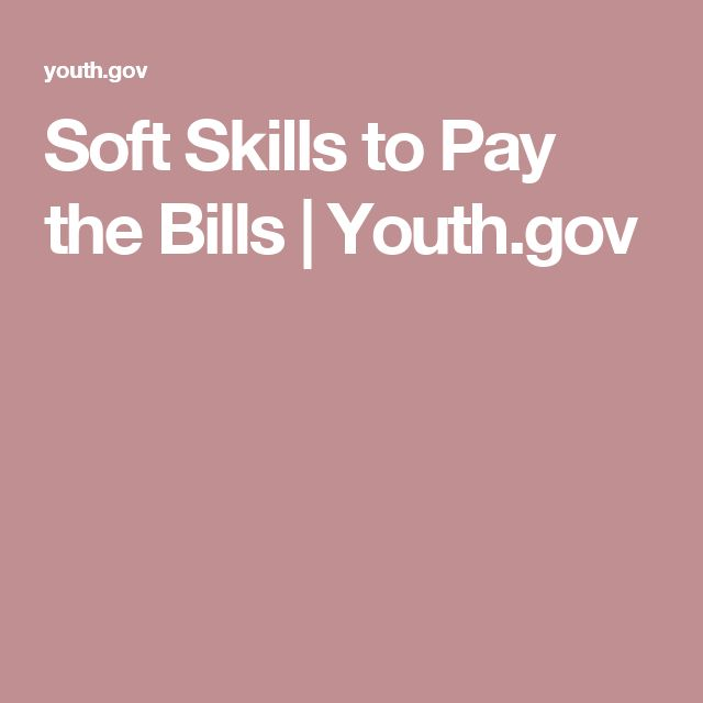 skills to pay the bills Skills to pay the bills: mastering soft skills for workplace success of‐school environments as an introduction to workplace interpersonal and professional skills.