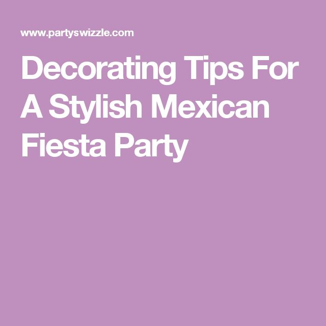 Decorating Tips For A Stylish Mexican Fiesta Party