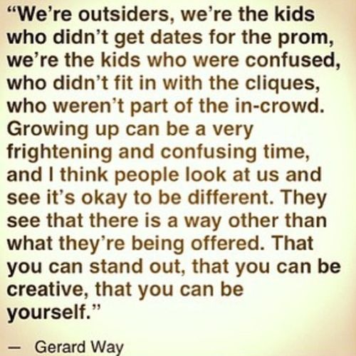 "My Chemical Romance's Gerard Way. ONE OF THE BEST GERARD QUOTES EVER! He makes a lot about being ""different"", or ""outsiders"", or ""the kids sitting in the back of the class wearing black nobody wanted to hang out with"". And I just love that. Gerard always encourages to be different and to be yourself. This is why I love Gerard so much! (Or, one of the reasons I love Gerard so much!) He's not afraid to be himself. Just the same as everyone else should."