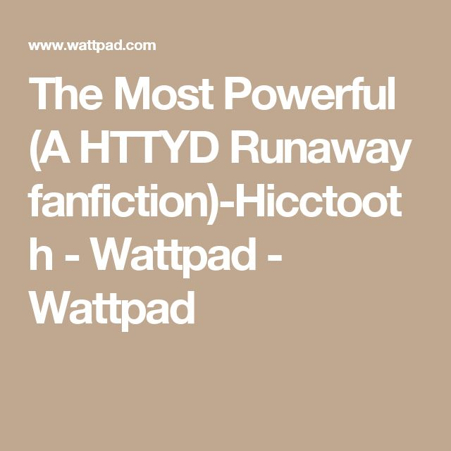 The Most Powerful (A HTTYD Runaway fanfiction)-Hicctooth - Wattpad - Wattpad