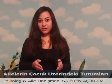 AİLELERİN ÇOCUK ÜZERİNDEKİ TUTUMLARI - Psikolog & Aile Danışmanı S.CEREN...