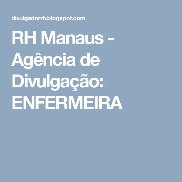 RH Manaus - Agência de Divulgação: ENFERMEIRA
