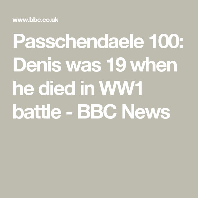 Passchendaele 100: Denis was 19 when he died in WW1 battle - BBC News