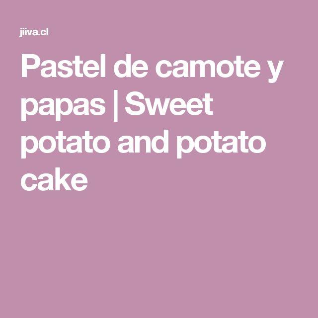 Pastel de camote y papas | Sweet potato and potato cake