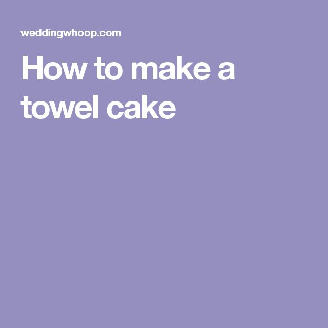 How to make a towel cake