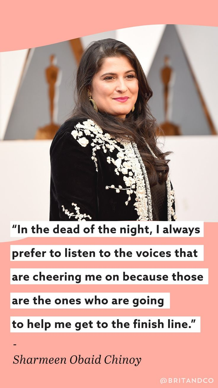 """""""In the dead of the night, I always prefer to listen to the voices that are cheering me on because those are the ones who are going to help me get to the finish line."""" - Sharmeen Obaid Chinoy"""
