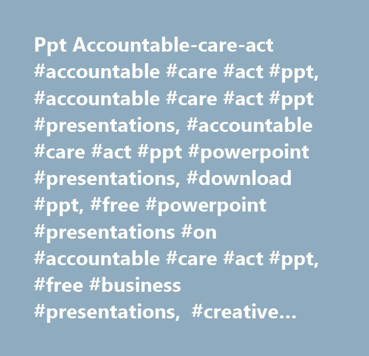 Ppt Accountable-care-act #accountable #care #act #ppt, #accountable #care #act #ppt #presentations, #accountable #care #act #ppt #powerpoint #presentations, #download #ppt, #free #powerpoint #presentations #on #accountable #care #act #ppt, #free #business #presentations, #creative #powerpoint #presentations, #ppt #presentations #docs…