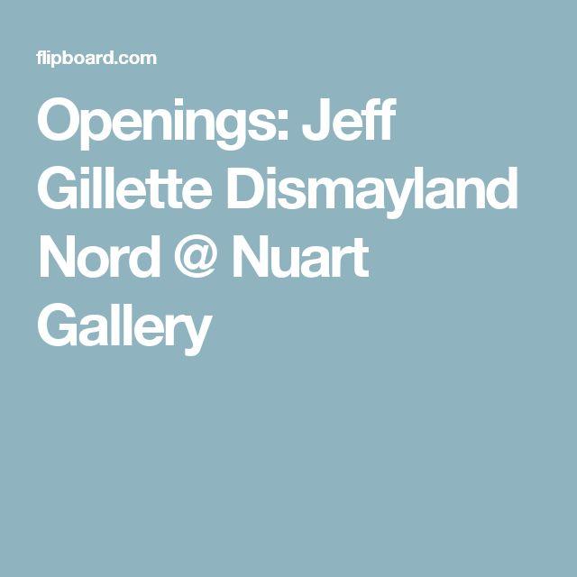 Openings: Jeff Gillette Dismayland Nord @ Nuart Gallery