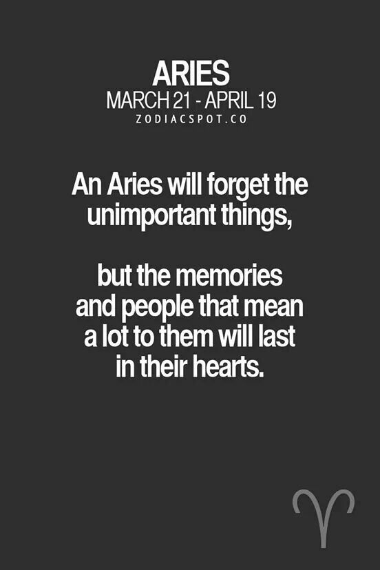 An Aries will forget unimportant things, but the memories and people that mean a lot to them will last in their hearts. #Aries