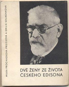 PREISSOVÁ-PROCHÁZKOVÁ, MILKA; SOUKENKOVÁ, EMÍLIE: DVĚ ŽENY ZE ŽIVOTA ČESKÉHO EDISONA.   Praha, Společnost Československého Červeného kříže, 1938