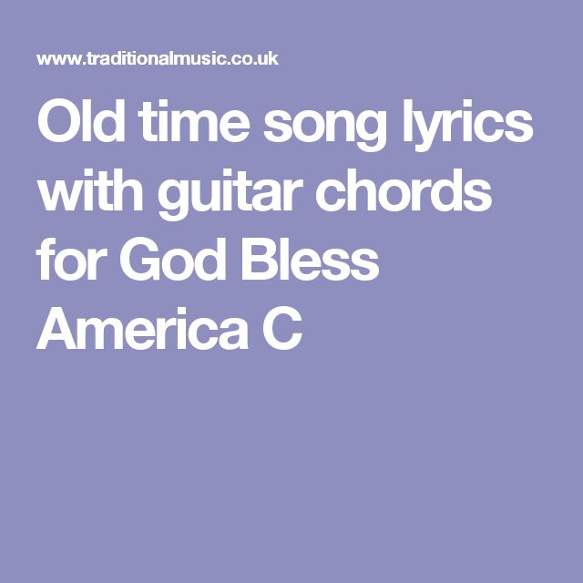 Old time song lyrics with guitar chords for God Bless America C