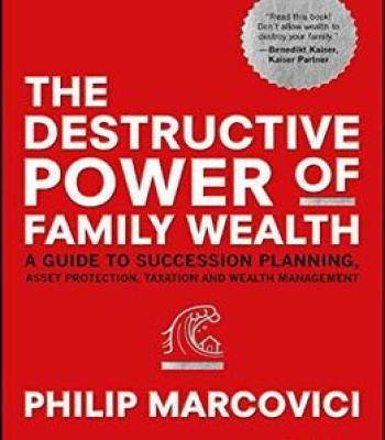 The Destructive Power Of Family Wealth: A Guide To Succession Planning Asset Protection Taxation And Wealth Management PDF