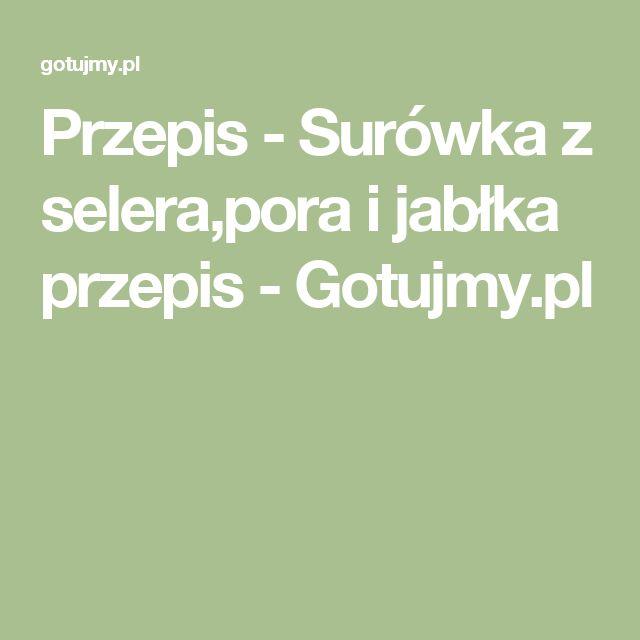 Przepis - Surówka z selera,pora i jabłka przepis - Gotujmy.pl