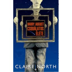 Claire North: Harry August csodálatos élete