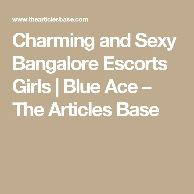 Charming and Sexy Bangalore Escorts Girls | Blue Ace – The Articles Base