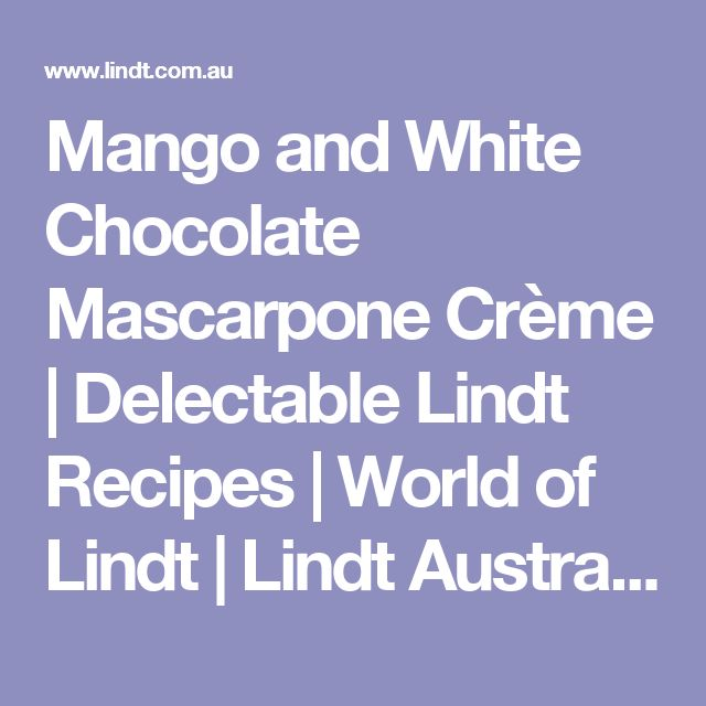 Mango and White Chocolate Mascarpone Crème | Delectable Lindt Recipes | World of Lindt | Lindt Australia