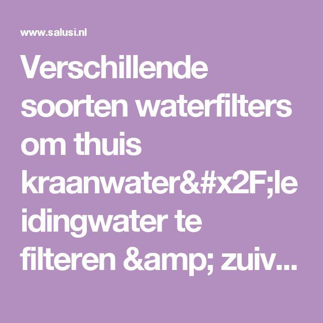 Verschillende soorten waterfilters om thuis kraanwater/leidingwater te filteren & zuiveren - Salusi.nl