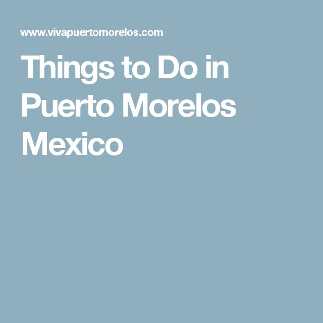 Things to Do in Puerto Morelos Mexico