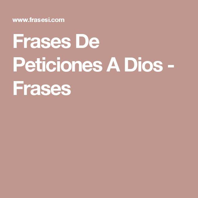 Frases De Peticiones A Dios  - Frases