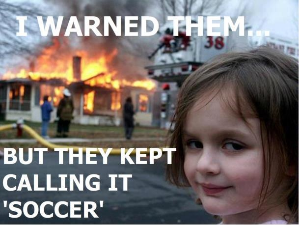 FOR THE LAST TIME, IT's CALLED FOOTBALL NOT SOCCER!!! XD