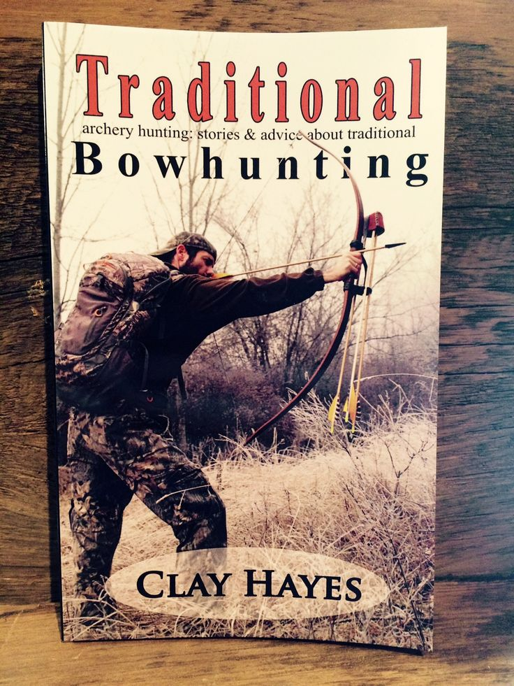 Traditional Bowhunting by Clay Hayes (signed copies)