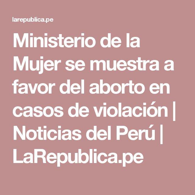 Ministerio de la Mujer se muestra a favor del aborto en casos de violación | Noticias del Perú | LaRepublica.pe