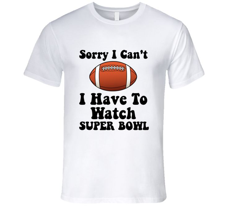 Sorry I Can't I Have To Watch Super Bowl Graphic T-Shirt