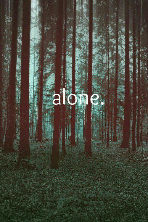 You were born alone, you die alone.