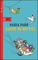 Cuori di waffel / Maria Parr ; illustrazioni di Bo Gaustad