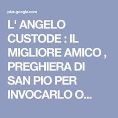 L' ANGELO CUSTODE : IL MIGLIORE AMICO , PREGHIERA DI SAN PIO PER INVOCARLO O...