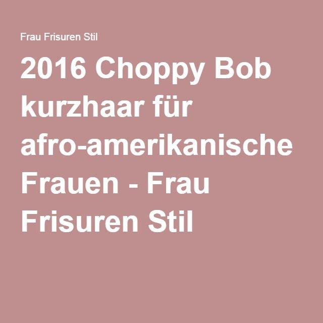 2016 Choppy Bob kurzhaar für afro-amerikanische Frauen - Frau Frisuren Stil