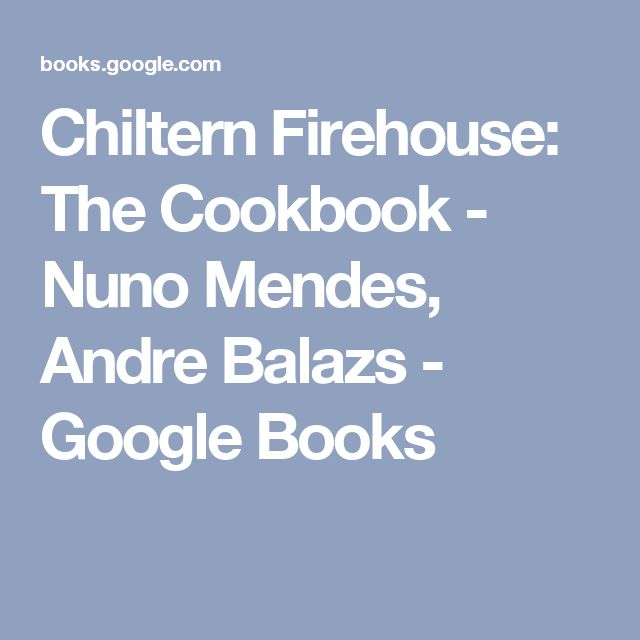 Chiltern Firehouse: The Cookbook - Nuno Mendes, Andre Balazs - Google Books