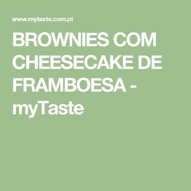 BROWNIES COM CHEESECAKE DE FRAMBOESA - myTaste