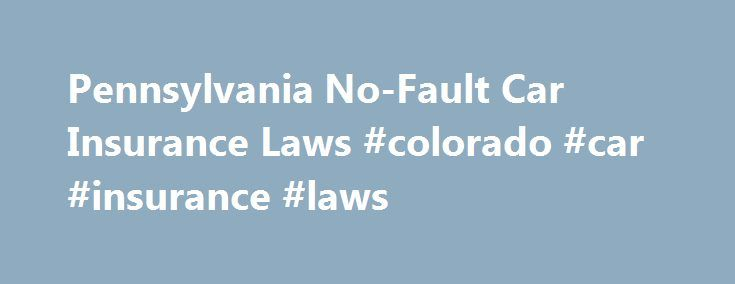 """Pennsylvania No-Fault Car Insurance Laws #colorado #car #insurance #laws http://oklahoma.nef2.com/pennsylvania-no-fault-car-insurance-laws-colorado-car-insurance-laws/  # Pennsylvania No-Fault Car Insurance Laws This article offers an introduction to car insurance laws and coverage requirements in Pennsylvania. We'll look at Pennsylvania's """"no-fault"""" car insurance system and the kinds of insurance coverage that drivers are required to carry under Pennsylvania law. If you're looking for more…"""