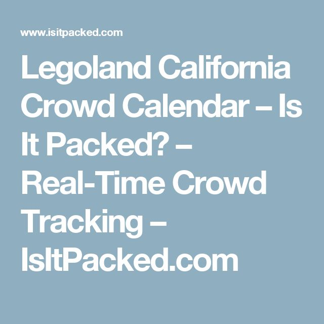 Legoland California Crowd Calendar – Is It Packed? – Real-Time Crowd Tracking – IsItPacked.com
