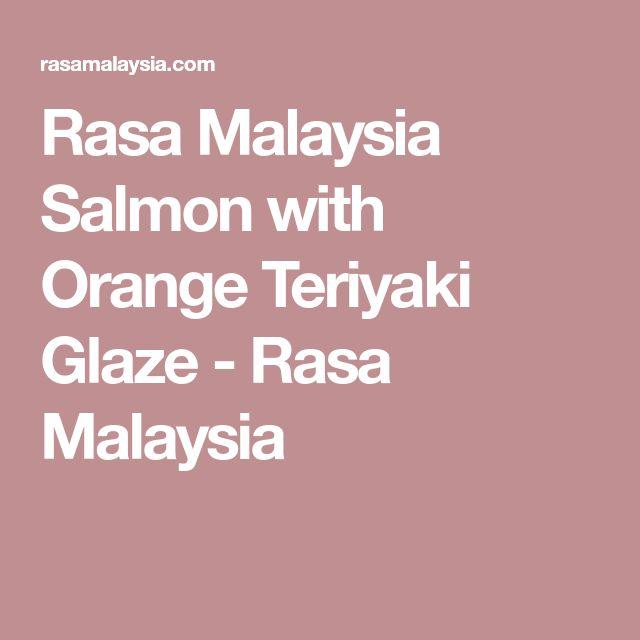 Rasa Malaysia Salmon with Orange Teriyaki Glaze - Rasa Malaysia