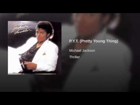 P.Y.T. (Pretty Young Thing) Not my favourite Michael song...but whenever I hear this...gotta give props and jump and dance.