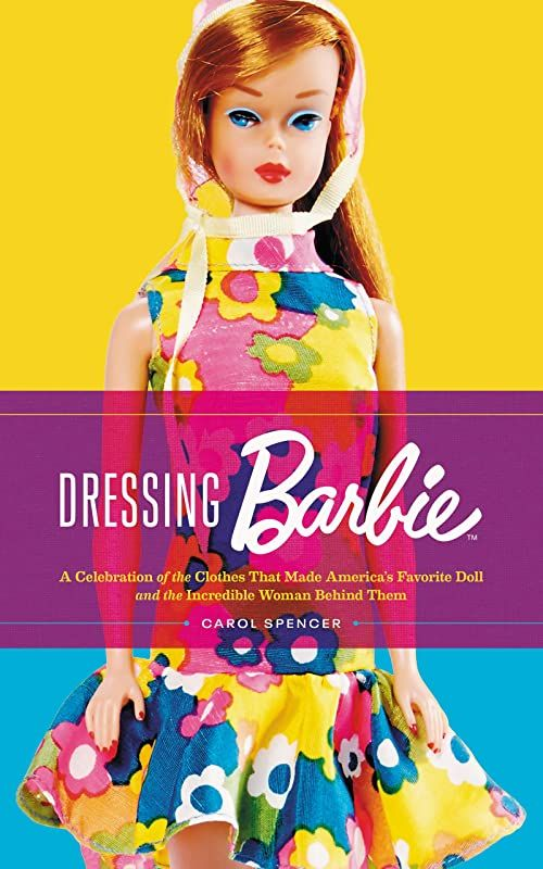 Free Download Dressing Barbie A Celebration Of The Clothes That Made America S Favorite Doll And The Incredible Woman Behind Them Author Carol Spence En 2020 Vigan