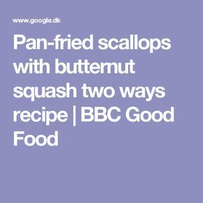 Pan-fried scallops with butternut squash two ways recipe   BBC Good Food