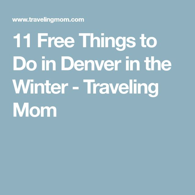 11 Free Things to Do in Denver in the Winter - Traveling Mom