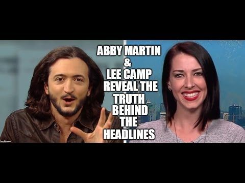 23 Mar '17:  [53] ABBY MARTIN & Lee Camp Reveal The Truth Behind The Headlines - YouTube - Redacted Tonight - 26:10