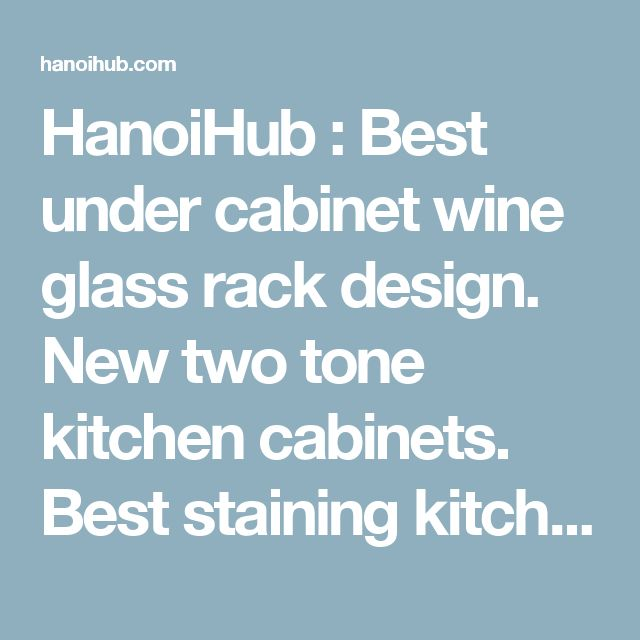 HanoiHub : Best under cabinet wine glass rack design. New two tone kitchen cabinets. Best staining kitchen cabinets design. under cabinet wine glass rack ikea. wine glass rack wall mount. under cabinet wine glass rack 10 inch.