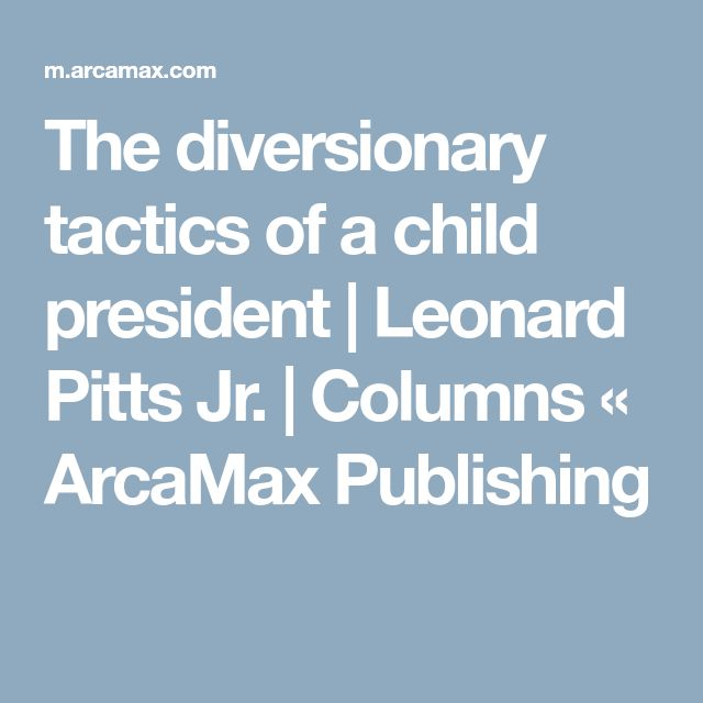 The diversionary tactics of a child president | Leonard Pitts Jr. | Columns « ArcaMax Publishing