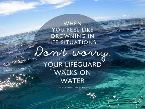 When You Feel Like Drowning In Life Situations. Don't