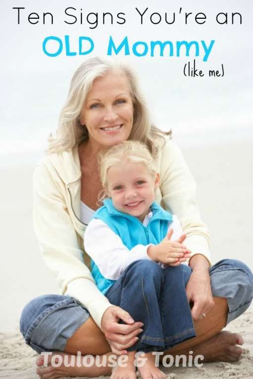 """10 Signs You're An OLD Mommy  - Hey, women are having babies a lot later in life now - it's in fashion! Maybe think twice before you say """"grandmother."""" LOL!  