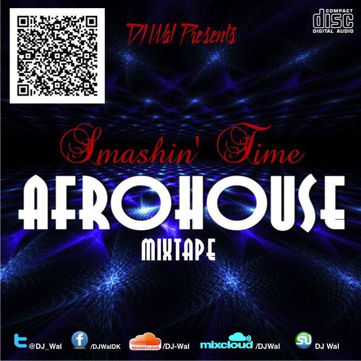 DJ Wal - SMASHIN' TIME (AFROHOUSE) - Ghana Mixtapes #AfricanInvasion Movement #AIM